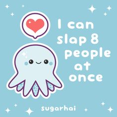 Super cute octopus smiles with the realization that he can slap 8 people at once. Click image to see women's t-shirts made with this image.