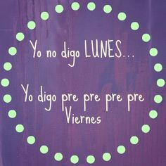 Lunes o pre pre pre pre viernes? True Quotes, Words Quotes, Great Quotes, Inspirational Quotes, Zumba Quotes, More Than Words, Some Words, Spanish Jokes, Quotes En Espanol