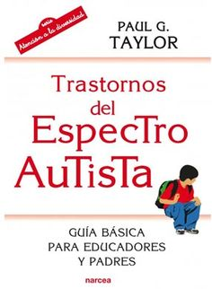 Trastornos del espectro autista : guía básica para educadores y padres / Paul G. Taylor. Narcea, 2015 Teaching Autistic Children, Grammar Book, Autism Activities, Teaching Time, Psychology Books, Reggio Emilia, Teacher Hacks, Social Skills, Special Education