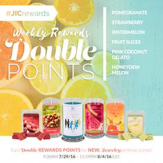 It's time to get refreshed! Earn 2Xrewards points on the following fruity fragrances: Honeydew Melon, Pomegranate, Strawberry, Watermelon, Fruit Slices, & PInk Coconut Gelato. https://www.jewelryincandles.com/store/sweets_candles/c/127_146/specials/jic-bonus-rewards/