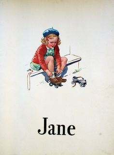 Dick and Jane books--and days of Miss Margaret, the old rock school on the hill, oiled floors, nursery rhyme linoleum rugs, chairs in a semi-circle for reading group.