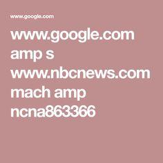 www.google.com amp s www.nbcnews.com mach amp ncna863366