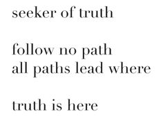 A true truth seeker questions everything. Even their own religion. Great Quotes, Funny Quotes, Inspirational Quotes, Ee Cummings, Live Your Truth, Frame Of Mind, Poetry Quotes, Beautiful Words, Life Lessons