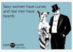 Real men have beards sexy woman have curves
