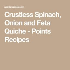 Crustless Spinach, Onion and Feta Quiche - Points Recipes