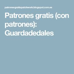 Patrones gratis (con patrones): Guardadedales Patches, Macrame, Diy, Bags, Scrappy Quilts, Nail Patterns, Pattern Books, Sewing Baskets, Free Pattern