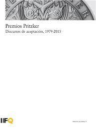 Premios Pritzker : discursos de aceptación, 1979-2015 / edición de Rubén A. Alcolea ... [et al.] ; traducción de Diego Galar