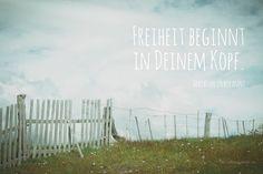 Freiheit beginnt in Deinem Kopf.