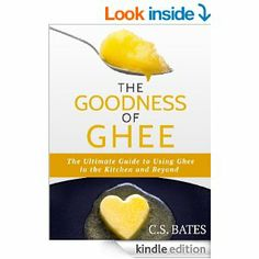 FREE TODAY - The Goodness of Ghee: The Ultimate Guide to Using Ghee in the Kitchen and Beyond - Kindle edition by C.S. Bates. Cookbooks, Food & Wine Kind...