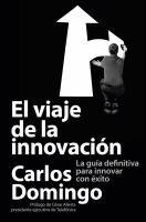 l viaje de la innovación : la guía definitiva para innovar con éxito / Carlos Domingo