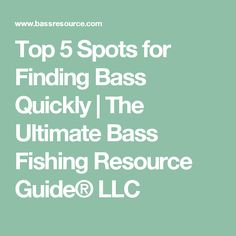 Top 5 Spots for Finding Bass Quickly | The Ultimate Bass Fishing Resource Guide® LLC