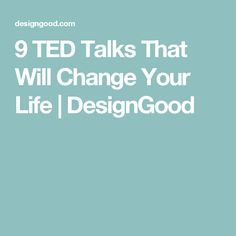 9 TED Talks That Will Change Your Life | DesignGood Ted Videos, Inspirational Videos, Always Learning, Self Improvement, You Changed, Life Motivation, Personal Development, Best Ted Talks, Leadership Lessons