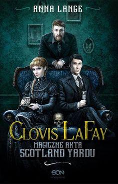 "Anna Lange, ""Clovis LaFay: magiczne akta Scotland Yardu"", Sine Qua Non, Kraków 2016. 446 stron"