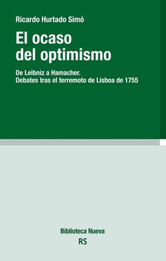 Hurtado Simó, Ricardo El ocaso del optimismo: de Leibniz a Hamacher: debates tras el terremoto de Lisboa de 1755  prólogo de Gemma Vicente Arregui Madrid: Biblioteca nueva, 2016 http://cataleg.ub.edu/record=b2186276~S1*cat