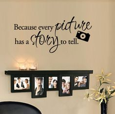 Love the decal AND the frame mantel. Yes please! - BIG Because every picture has a story to tell. - Vinyl Wall Quote Decal. $23.99, via Etsy.