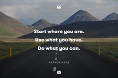 """""""Start where you are. Use what you have. Do what you can."""" — Arthur Ashe Photo by Bec Brown via Unsplash"""
