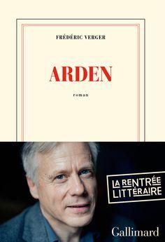 FRÉDÉRIC VERGER Arden  http://www.gallimard.fr/Mini-Sites2/Rentree-litteraire-2013/Frederic-Verger.-Arden