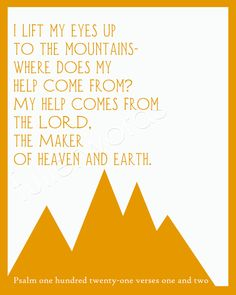 """My help comes from the Lord"" Psalm 121:1-2 