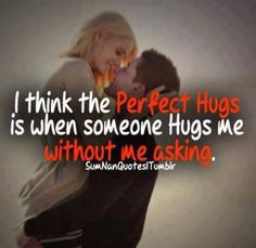 I think the perfect hug is when someone hugs me without me asking. Sex Quotes, Girly Quotes, Romantic Quotes, Love Quotes, Funny Quotes, Romance, Love Hug, Words Worth, Describe Me