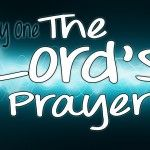 January 28th - Week 5 Day 1 - The Lord's Prayer - Teach Us How To Pray
