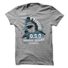 Sharks T-Shirt - I have Obsessive Shark Disorder O.S.D. - #shirts for tv fanatics #lace shirt. CHECK PRICE => https://www.sunfrog.com/Pets/Sharks-T-Shirt--I-have-Obsessive-Shark-Disorder-OSD.html?68278