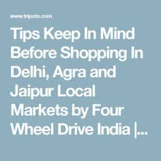 Tips Keep In Mind Before Shopping Delhi Agra And Jaipur Local Markets By Four
