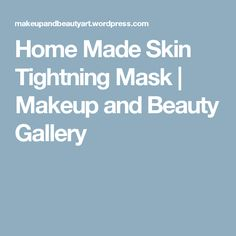 Home Made Skin Tightning Mask | Makeup and Beauty Gallery
