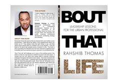 "Book Cover Design for ""BOUT THAT LIFE"" written by Rahshib Thomas, designed by Moksha Media of Dallas - Daymond E. Lavine Best Book Cover Design, Best Book Covers, Leadership Lessons, Human Resources, Web Development, Good Books, Dallas, Branding, Writing"