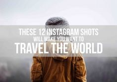 THESE 12 INSTAGRAM SHOTS WILL MAKE YOU WANT TO TRAVEL THE WORLD
