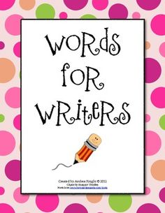 "Words for Young Writers:  Includes ""Words for Special Days,"" ""Family Words,"" ""Color Words,"" ""Body Words,"" and more.  Use in writing binders and/or enlarge as posters.  $2.00"