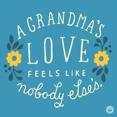 The perfect quote for a grandmother you love.