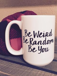 Be Weird, Be Random, Be You Mug