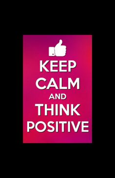 Keep calm andf think positive