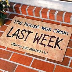 Funny! Perhaps it should say, this house was clean before the baby arrived!