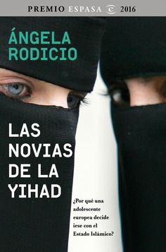 Las novias de la Yihad : ¿por qué una adolescente europea decide irse con el Estado Islámico? / Ángela Rodicio
