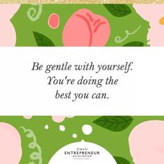 Female Entrepreneur Association, Be Gentle With Yourself, Success, Chart, Quotes, Quotations, Qoutes, Shut Up Quotes, Manager Quotes