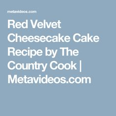Red Velvet Cheesecake Cake Recipe by The Country Cook | Metavideos.com