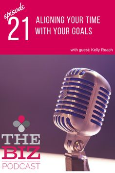 Episode #21 - Aligning your time with your goals with guest Kelly Roach. Make sure you are in front of your audience and focussing on sales - and not spending too much time being busy with mundane tasks! | The Biz Podcast with Lara Wellman