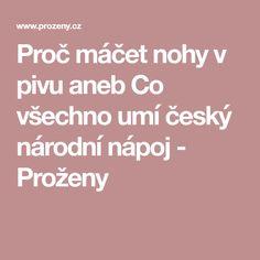 Proč máčet nohy v pivu aneb Co všechno umí český národní nápoj - Proženy Tela