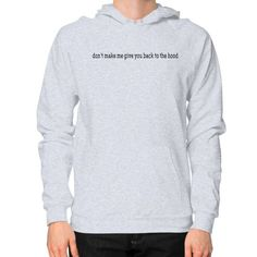 Don't make me give you back to the hood Hoodie (on man)