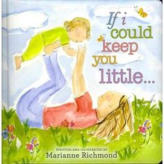 If I Could Keep You Little - The thing I love about this book is that it appeals to all demographics and genders.  It's so tender... and so true to how many parents feel.