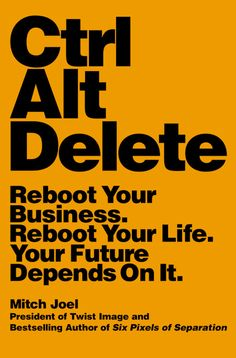 Ctrl Alt Delete by Mitch Joel #business http://www.hachette.com.au/books/9781455545483/