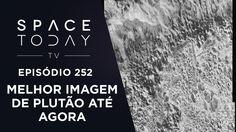 A Melhor Imagem de Plutão Até o Momento - Space Today TV Ep.252
