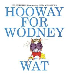 Hooway for Wodney Wat by Helen Lester (2nd grade)