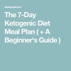 The 7-Day Ketogenic Diet Meal Plan ( + A Beginner's Guide )