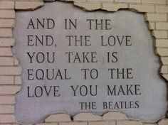 """The last line in the song """"The End"""" by the Beatles."""