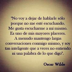 No voy a dejar de hablarle solo.... Some Quotes, Words Quotes, Sayings, More Than Words, Some Words, Oscar Wilde Quotes, Best Quotes Ever, The Ugly Truth, Typography Quotes