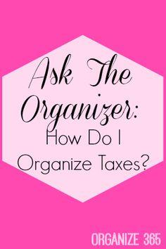 Ask the Organizer: How Do I Organize Taxes?   Organize 365
