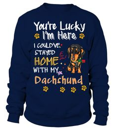 Lucky Have Home With My Dachshund Dog  #gift #idea #shirt #image #doglovershirt #lovemypet