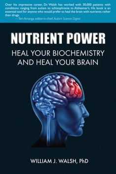 Nutrient Power:  Heal Your Biochemistry and Heal Your Brain  - Dr William Walsh.  This man is amazing!!!